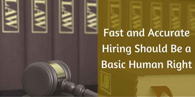 Fast and Accurate Hiring Should Be a Basic Human Right