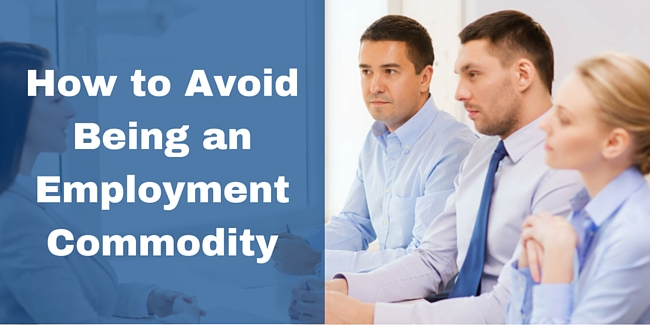 How to Avoid Being an Employment Commodity