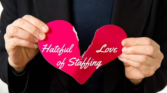 The Hateful Love of Staffing